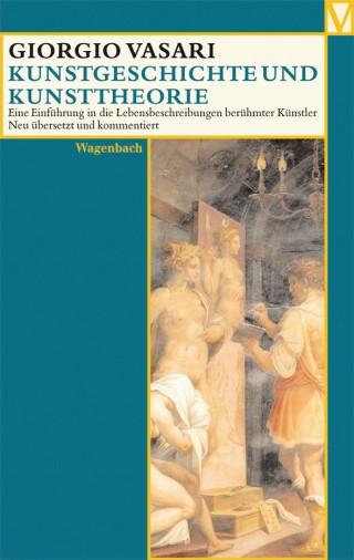 Kunstgeschichte und Kunsttheorie - Eine Einführung in die Lebensbeschreibungen berühmter Künstler