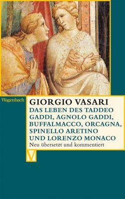 Das Leben des Taddeo Gaddi, Agnolo Gaddi, Buffalmacco, Orcagna, Spinello Aretino und Lorenzo Monaco