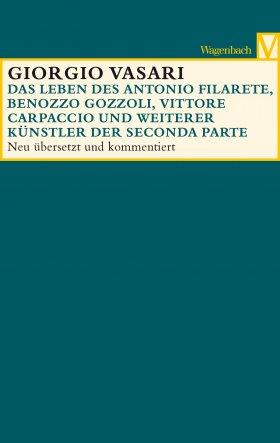 Das Leben des Antonio Filarete, Benozzo Gozzoli, Vittore Carpaccio und weiterer Künstler der Seconda Parte