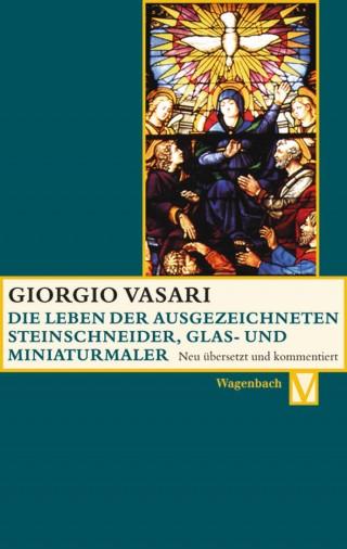 Die Leben der ausgezeichneten Steinschneider, Glas- und Miniaturmaler Valerio Belli, Guillaume de Marcillat und Giulio Clovio